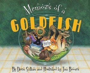 Memoirs of a Goldfish by Devin Scillian; illustrated by Tim Bowers