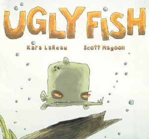 Ugly Fish by Kara LaReau and Scott Magoon