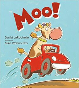 Moo by David LaRochelle, illustrated by Mike Wohnoutka